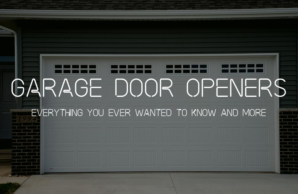 Garage Door Openers: Everything You Ever Wanted To Know and More