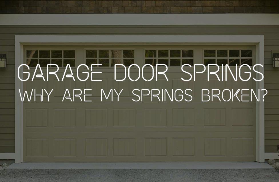 GARAGE DOOR SPRINGS: WHY ARE MY SPRINGS BROKEN?