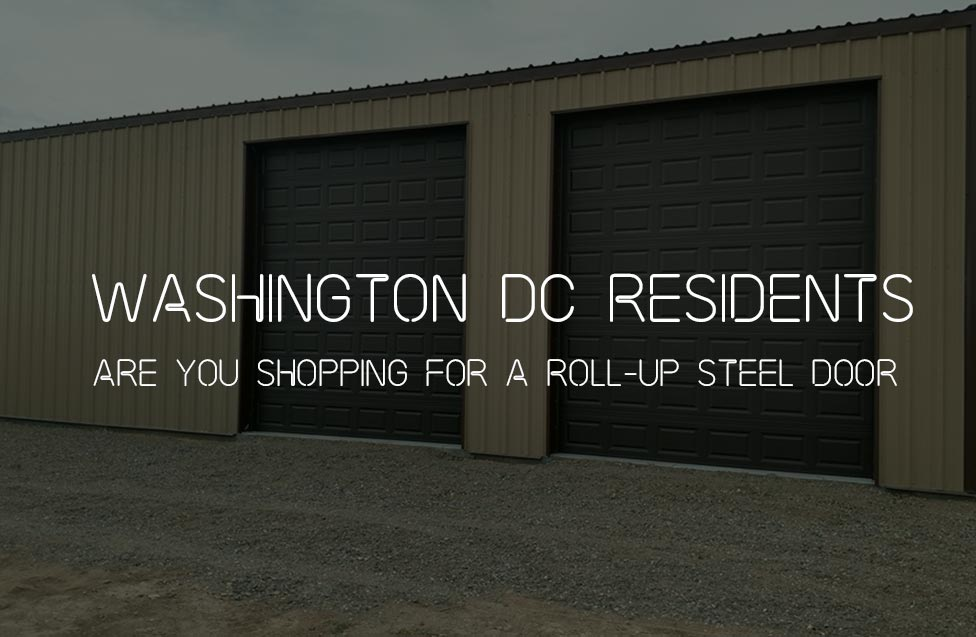 WASHINGTON DC RESIDENTS:ARE YOU SHOPPING FOR A ROLL-UP STEEL DOOR