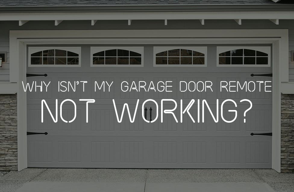 WHY ISN'T MY GARAGE DOOR REMOTE NOT WORKING?