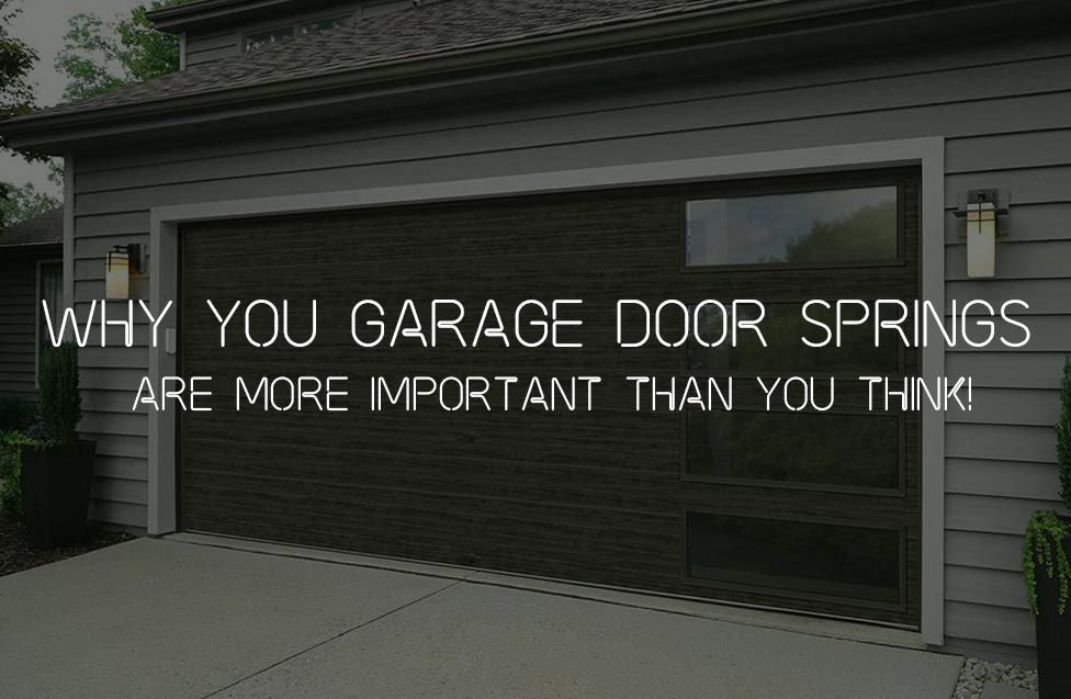 WHY YOU GARAGE DOOR SPRINGS ARE MORE IMPORTANT THAN YOU THINK!