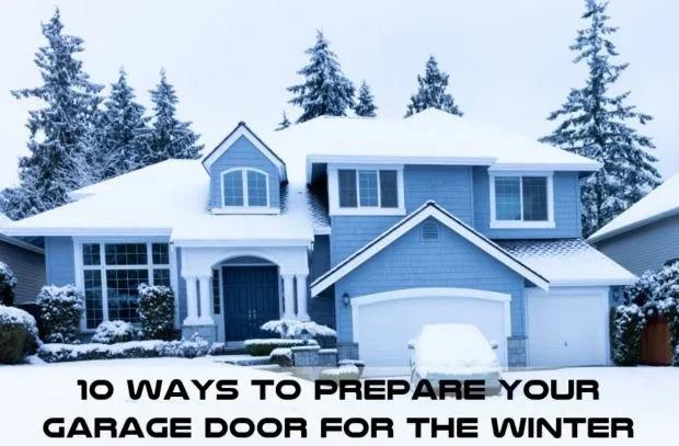 10 Ways To Prepare Your Garage Door For The Winter